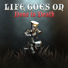 Life Goes On : Done to Death