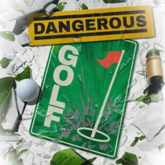 Dangerous Golf™