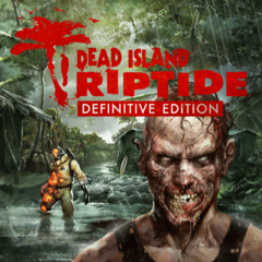 Dead Island : Riptide Definitive Edition