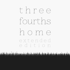 Three Fourths Home : Extended Edition