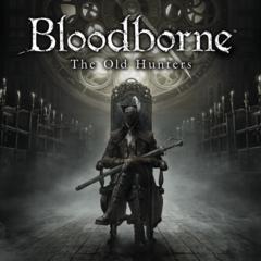 Bloodborne  Порождение крови— The Old Hunters