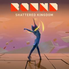 BOUND: Shattered Kingdom